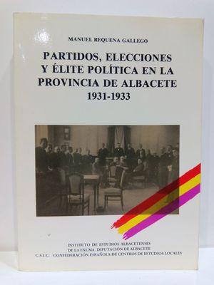 PARTIDOS, ELECCIONES Y ELITE POLITICA EN LA PROVINCIA DE ALBACETE, 1931-1933 (SERIE I--ENSAYOS HISTORICOS Y CIENTIFICOS) (SPANISH EDITION) (CON SU COMPRA COLABORA CON LA ONG  'AMISTAD')