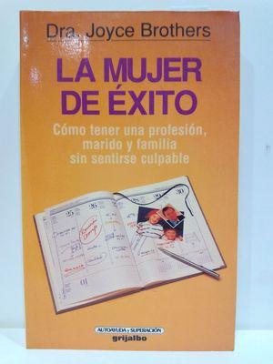 LA MUJER DE ÉXITO: CÓMO TENER UNA PROFESIÓN, MARIDO Y FAMILIA SIN SENTIRSE CULPABLE(CON SU COMPRA COLABORA CON LA ONG  'AMISTAD')