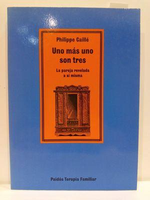 UNO MAS UNO SON TRES/ ONE PLUS ONE IS THREE: LA PAREJA REVELADA A SI MISMA / THE COUPLE REVEALED TO ITSELF (TERAPIA FAMILIAR / FAMILY THERAPY) (SPANISH EDITION)