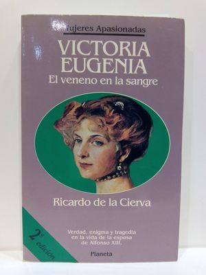 VICTORIA EUGENIA, EL VENENO EN LA SANGRE (MUJERES APASIONADAS)