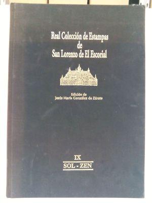 REAL COLECCIÓN DE ESTAMPAS DE SAN LORENZO DE EL ESCORIAL. TOMO IX. (SOL-ZEN)