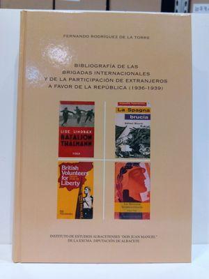 BIBLIOGRAFÍA DE LAS BRIGADAS INTERNACIONALES Y DE LA PARTICIPACIÓN DE EXTRANJEROS A FAVOR DE LA REPÚBLICA (1936-1939)  (CON SU COMPRA COLABORA CON LA ONG  'AMISTAD')