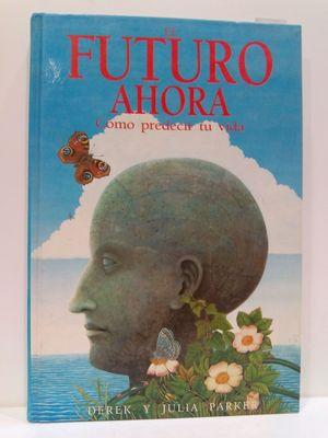FUTURO AHORA, EL. CÓMO PREDECIR TU VIDA (SPANISH EDITION)