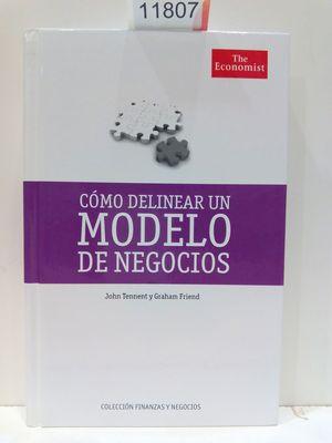 COMO DELINEAR UN MODELO DE NEGOCIOS. (COLECCIÓN FINANZAS Y NEGOCIOS)