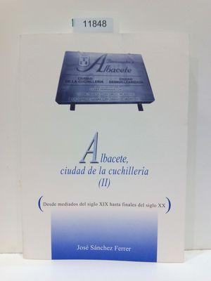 ALBACETE, CIUDAD DE LA CUCHILLERÍA (TOMO 2 - II-)