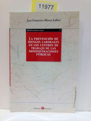 LA PREVENCIÓN DE RIESGOS LABORALES EN LOS CENTROS DE TRABAJO DE LAS ADMINISTRACIONES PÚBLICAS (COLECCIÓN BÁSICOS DE DERECHO SOCIAL, NÚMERO 31)