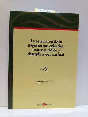 LA ESTRUCTURA DE LA NEGOCIACIÓN COLECTIVA: MARCO JURÍDICO Y DISCIPLINA CONTRACTUAL