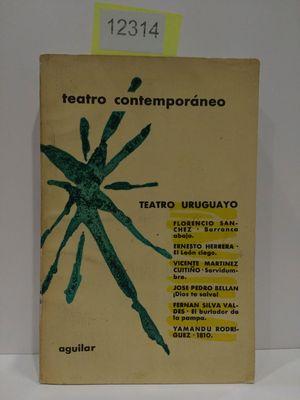 TEATRO CONTEMPORÁNEO. TEATRO URUGUAYO. CONTIENE: BARRANCA ABAJO (FLORENCIO SÁNCHEZ)/ EL LEÓN CIEGO ( ERNESTO HERRERA)/ SERVIDUMBRE (VICENTE MARTÍNEZ CUITIÑO)/¡DIOS TE SALVE! (JOSÉ PEDRO BELLÁN)/ EL BU