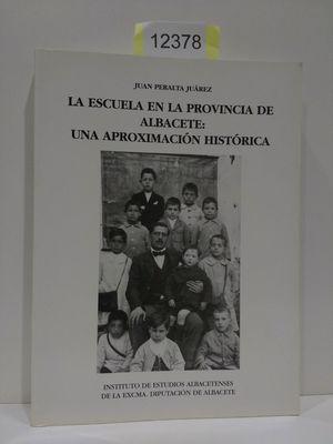 LA ESCUELA EN LA PROVINCIA DE ALBACETE: UNA APROXIMACIÓN HISTÓRICA. SERIE 1. ESTUDIOS. NÚMERO 99