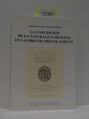 LA CONCEPCIÓN DE LA NATURALEZA HUMANA EN LA OBRA DE MIGUEL SABUCO. SERIE 1. ESTUDIOS, NÚMERO 62