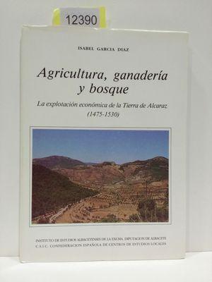 AGRICULTURA, GANADERIA Y BOSQUE. EXPLOTACIÓN ECONÓMICA DE LA TIERRA DE ALCARAZ (1475-1530)