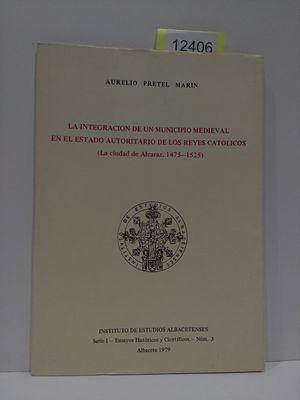 LA INTEGRACION DE UN MUNICIPIO MEDIEVAL EN EL ESTADO AUTORITARIO DE LOS REYES CATOLICOS: (LA CIUDAD DE ALCARAZ, 1475-1525) (ENSAYOS HISTORICOS Y CIENTIFICOS) (SPANISH EDITION)