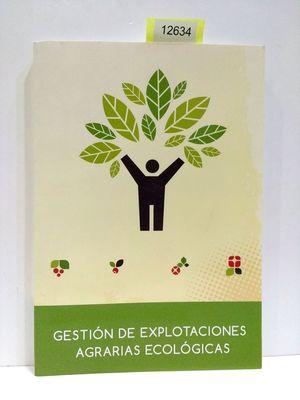 GESTIÓN DE EXPLOTACIONES AGRARIAS ECOLÓGICAS. MANUAL Y GUÍA DIDÁCTICA.