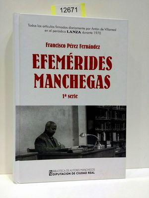 EFEMÉRIDES MANCHEGAS (1ª SERIE). TODOS LOS ARTÍCULOS FIRMADOS DIARIAMENTE POR ANTÓN DE VILLARREAL EN EL PERIÓDICO LANZA DURANTE 1970.