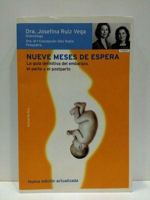 NUEVE MESES DE ESPERA. LA GUÍA DEFINITIVA DEL EMBARAZO, EL PARTO Y EL POSTPARTO.
