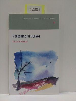 PEREGRINO DE SUEÑOS. NÚMERO 81. COLECCIÓN LITERARIA OJO DE PEZ. POESÍA