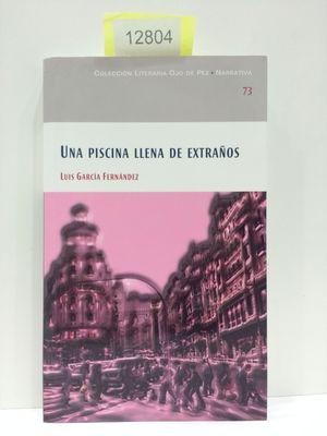 UNA PISCINA LLENA DE EXTRAÑOS. NÚMERO 73. COLECCIÓN LITERARIA OJO DE PEZ. NARRATIVA