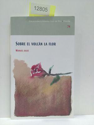 SOBRE EL VOLCÁN LA FLOR. NÚMERO 74. COLECCIÓN LITERARIA OJO DE PEZ. POESÍA