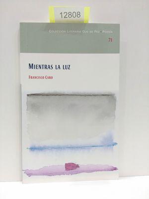 MIENTRAS LA LUZ. NÚMERO 71. COLECCIÓN LITERARIA OJO DE PEZ. POESÍA