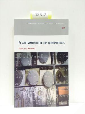 EL ATREVIMIENTO DE LOS BOMBARDINOS. NÚMERO 89. COLECCIÓN LITERARIA OJO DE PEZ. NARRATIVA