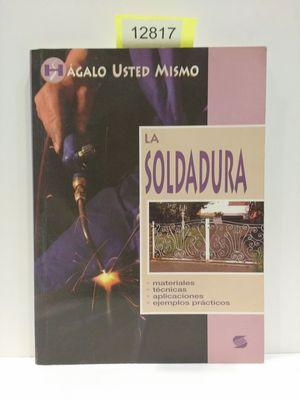 LAS SOLDADURAS. (COLECCIÓN HÁGALO USTED MISMO)