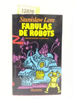 FÁBULAS DE ROBOTS. PRIMERA EDICIÓN ÍNTEGRA E LUSTRADA