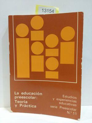 LA EDUCACIÓN PREESCOLAR: TEORÍA Y PRÁCTICA. ESTUDIOS Y EXPERIENCIAS EDUCATIVAS. SERIE PREESCOLAR, NÚMERO 1