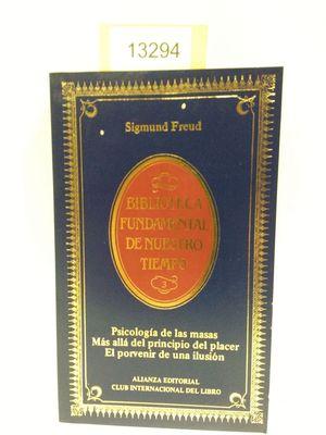 PSICOLOGÍA DE LAS MASAS. MÁS ALLÁ DEL PRINCIPIO DEL PLACER. EL PORVENIR DE UNA ILUSIÓN. (COLECCIÓN BIBLIOTECA FUNDAMENTAL DE NUESTRO TIEMPO)
