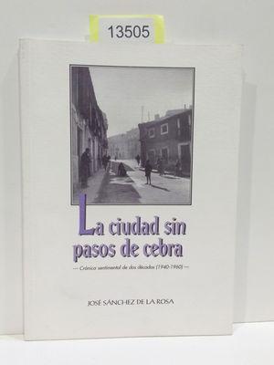 LA CIUDAD SIN PASOS DE CEBRA. CRÓNICA SENTIMENTAL DE DOS DÉCADAS (1940-1960)