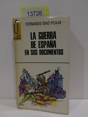 LA GUERRA DE ESPAÑA EN SUS DOCUMENTOS. (COLECCIÓN LIBRO DOCUMENTO, NÚMERO 60)