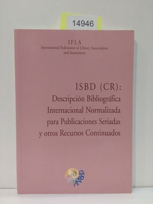 ISBD (CR), DESCRIPCIÓN BIBLIOGRÁFICA INTERNACIONAL NORMALIZADA PARA