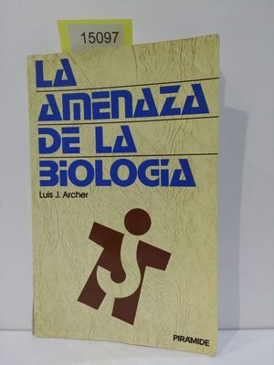 LA AMENAZA DE LA BIOLOGÍA
