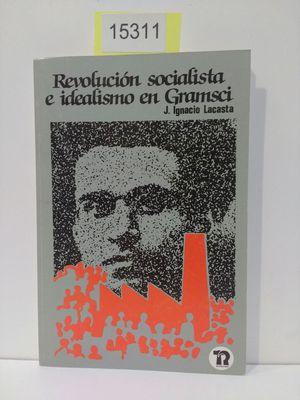 REVOLUCION SOCIALISTA E IDEALISMO EN GRAMSCI
