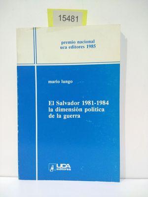 SALVADOR 1981-1984 LA DIMENSIÓN POLÍTICA DE LA GUERRA, EL
