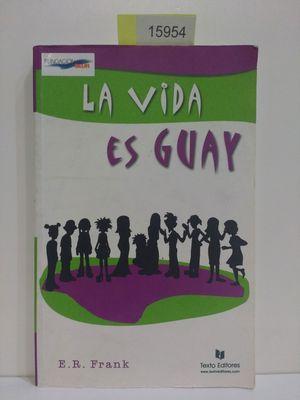 LA VIDA ES GUAY