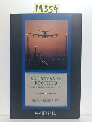 INSTANTE DECISIVO, EL. LA OTRA HISTORIA DE LA AVIACIÓN