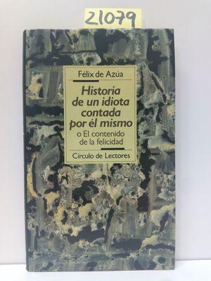 HISTORIA DE UN IDIOTA CONTADA POR ÉL MISMO O CONTENIDO DE FELICIDAD
