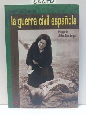 LA GUERRA CIVIL ESPAÑOLA. CRÓNICA DEL SIGLO XX