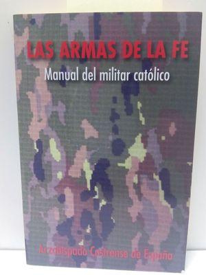 LAS ARMAS DE LA FE : MANUAL DEL MILITAR CATÓLICO
