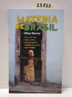 MATERIA DE BRASIL. LA ERA DE LULA VISTA Y VIVIDA POR UN ESPAÑOL CURIOSO Y UN POCO IMPERTINENTE