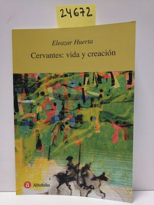 CERVANTES: VIDA Y CREACIÓN