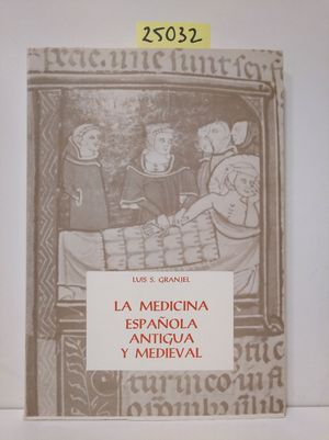 LA MEDICINA ESPAÑOLA ANTIGUA Y MEDIEVAL