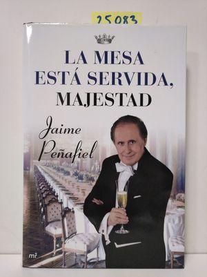 LA MESA ESTÁ SERVIDA, MAJESTAD