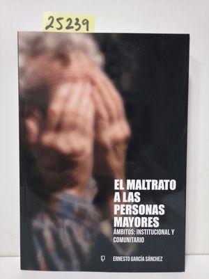 EL MALTRATO A LAS PERSONAS MAYORES. ÁMBITOS: INSTITUCIONAL Y COMUNITARIO
