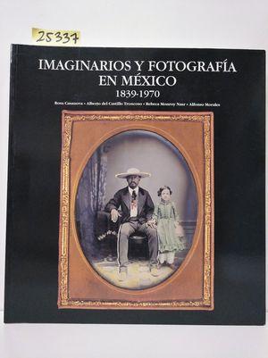 IMAGINARIOS Y FOTOGRAFÍA EN MÉXICO (1839-1970)