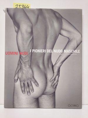 UOMINI NUDI. I PIONIERI DEL NUDO MASCHILE 1935-1955