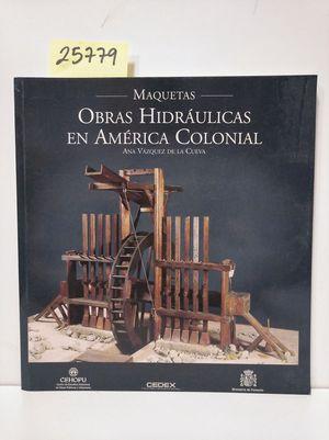 OBRAS HIDRÁULICAS EN AMÉRICA COLONIAL. MAQUETAS