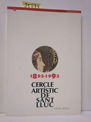 CERCLE ARTÍSTIC DE SANT LLUC. CENT ANYS 1893-1993
