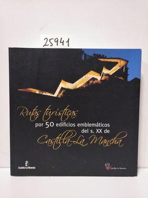 RUTAS TURÍSTICAS POR 50 EDIFICIOS EMBLEMÁTICOS DEL SIGLO XX DE CASTILLA LA MANCHA