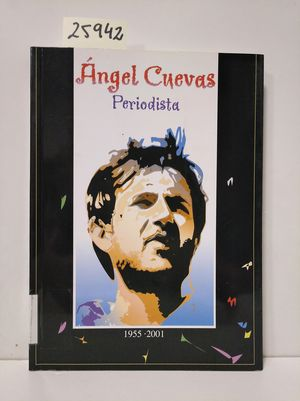ÁNGEL CUEVAS, PERIODISTA
